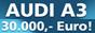 Audi A3 oder 30.000 Euro Gewinnspiel